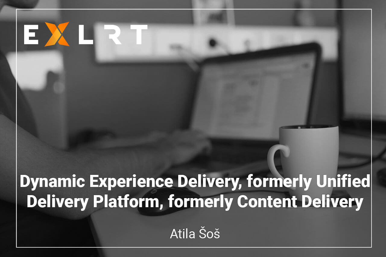 Dynamic Experience Delivery, formerly Unified Delivery Platform, formerly Content Delivery