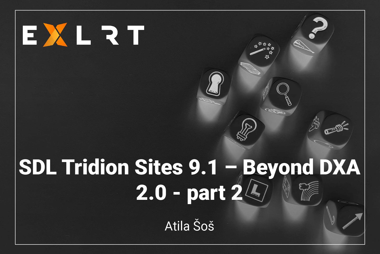 SDL Tridion Sites 9.1 – Beyond DXA 2.0 - part 2